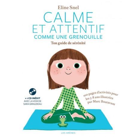 Calme et attentif comme une grenouille – Ton guide de sérénité + 1 CD inédit